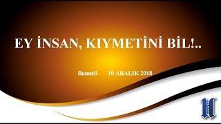 Bamteli - Ey Insan, kıymetini bil!..  - 10.12.2018