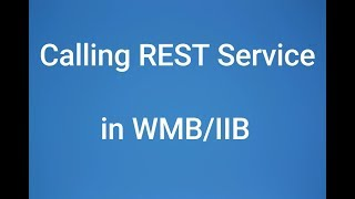 WMB Tutorials | Calling Http Rest Service from WMB Flow