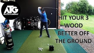 HIT 3 WOOD BETTER OFF THE GROUND