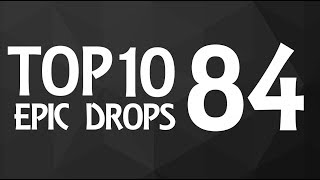 Top 10 Epic Drops #84