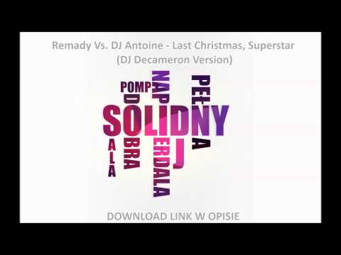 Remady Vs. DJ Antoine - Last Christmas, Superstar (DJ Decameron Version) [DOWNLOAD-ZIPPY]