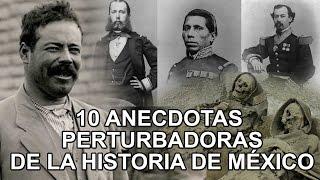 10 anecdotas perturbadoras de la historia de México