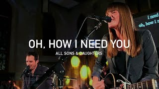 """Oh How I Need You"" from All Sons and Daughters LIVE (OFFICIAL)"