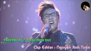 Chưa Bao Giờ - Trung Quân Idol ♥♪ [Official]