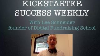 Kickstarter Success Weekly Episode 3