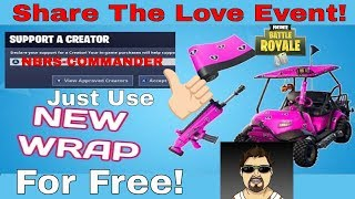 Share The Love Event Support A Creator Free Fortnite Wrap!