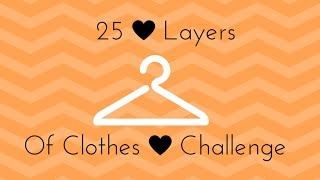 25 Layers Of Clothes Challenge