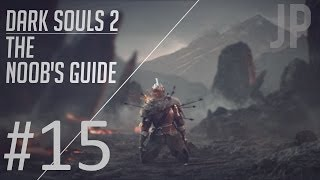 Dark Souls 2: The Noob's Guide Part 15 (NERF ALL THE THINGS!)