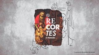 O Perdão segundo o Evangelho   Recortes - Ep. 1