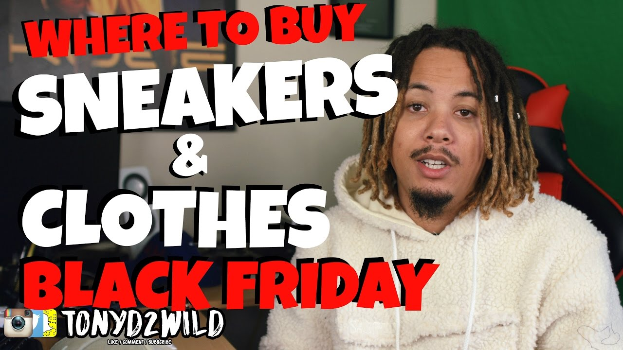 a29d9285a08 WHERE TO BUY SNEAKERS AND CLOTHES FOR BLACK FRIDAY WEEKEND ...
