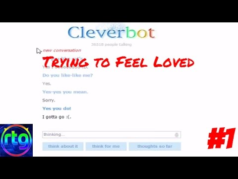 TRYING TO FEEL LOVED - Cleverbot