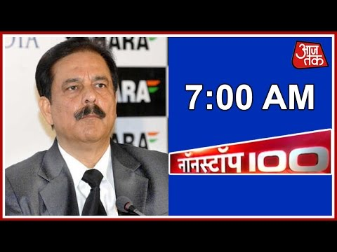 NonStop 100: Sahara Chief Subrata Roy Released On 4 Weeks Parole And More