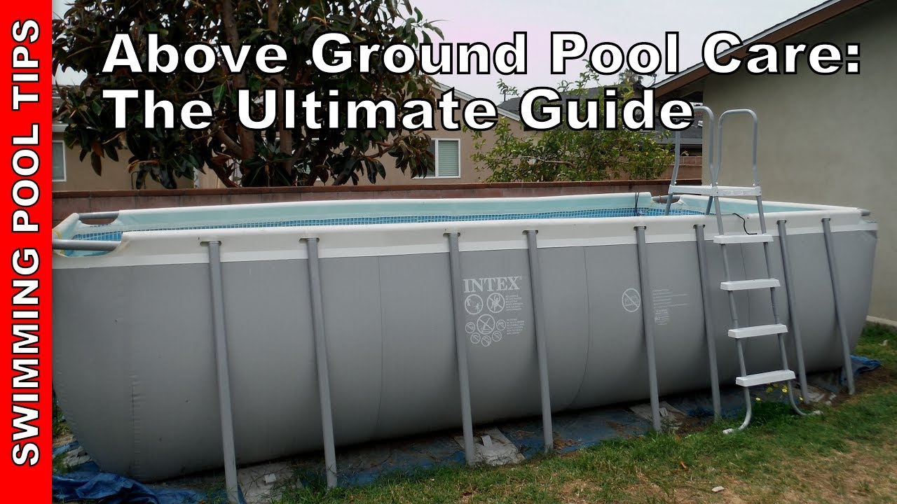 Above ground pool care maintenance the ultimate guide for Buying an above ground pool guide