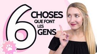6 CHOSES QUE FONT LES GENS!