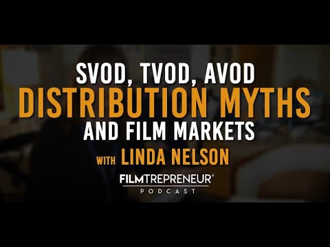 SVOD, TVOD, AVOD, Distribution Myths, and Film Markets with Linda Nelson