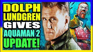 Dolph Lundgren Gives an Update on Aquaman 2 Filming!