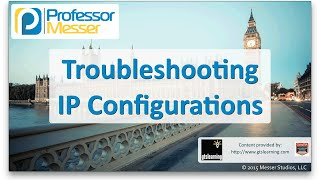 Troubleshooting IP Configurations - CompTIA Network+ N10-006 - 4.6