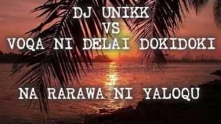 DJ UNIKK VS VOQA NI DELAI DOKIDOKI - NA RARAWA NI YALOQU RMX