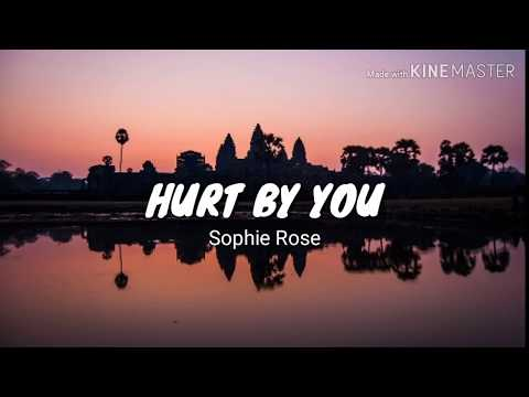 Sophie Rose - HURT BY YOU (lyrics)