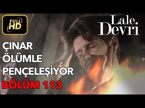 Lale Devri 113. Bölüm / Full HD (Tek Parça) - Çınar Ölümle Pençeleşiyor