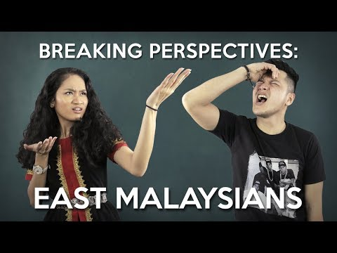 Breaking Perspectives in Malaysia: East Malaysians