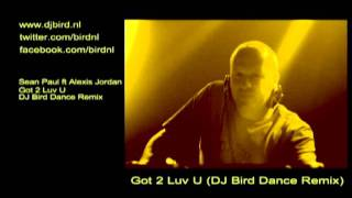 Sean Paul ft Alexis Jordan - Got 2 Luv U (DJ Bird Dance Remix) Download Download Download