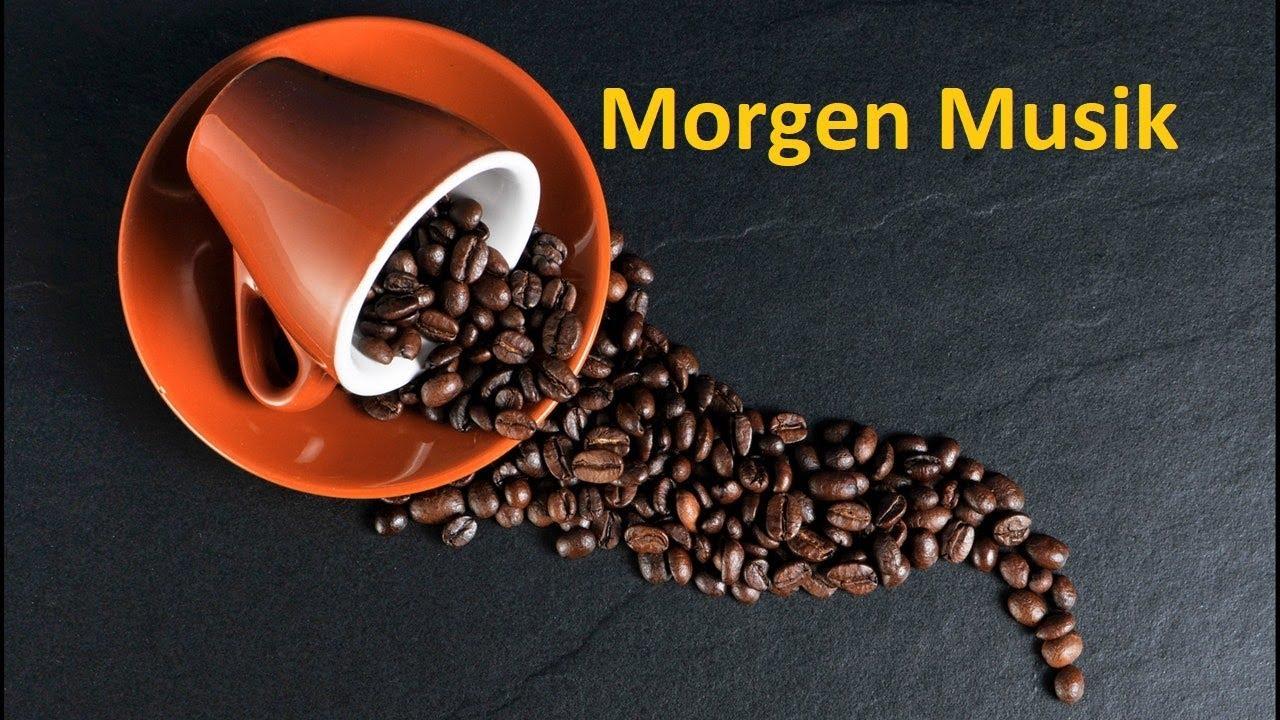 Kaffee Musik Morgen Musik Für Gute Laune Und Positive Sei Glücklich