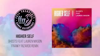 Higher Self - Ghosts feat Lauren Mason (Franky Rizardo Remix)
