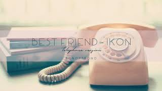 Best Friend - iKON Telephone Ver.