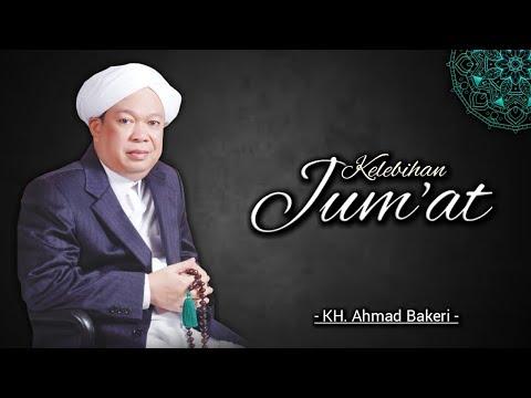 Download KH. Ahmad Bakri (Gambut) - Kelebihan Hari Jumat -  MP3 & MP4