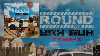 Tyme-x - Round Yah Suh - October 2020