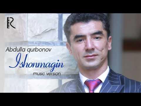 Abdulla Qurbonov - Ishonmagin