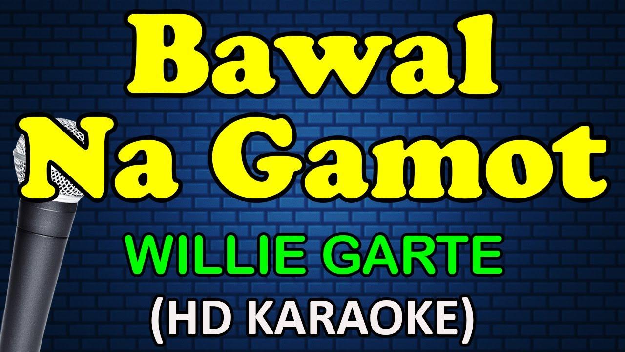 Download BAWAL NA GAMOT - Willie Garte (HD Karaoke)