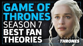 Game Of Thrones Season 7: 7 Most Convincing Fan Theories