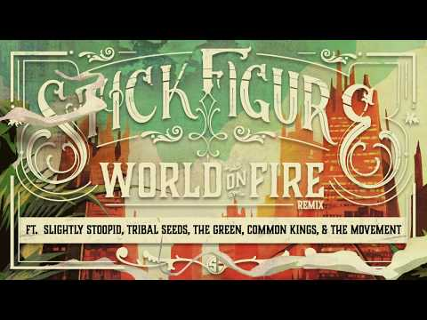 Stick Figure - World on Fire Remix Slightly Stoopid/Tribal Seeds/The Green/Common Kings/The Movement