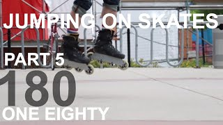 HOW TO JUMP ON INLINE SKATES - Part 5 - 180