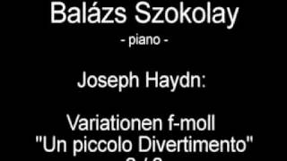 "Joseph Haydn: Variationen f-moll Part 2/2 ""Un piccolo Divertimento"" - Balázs Szokolay"