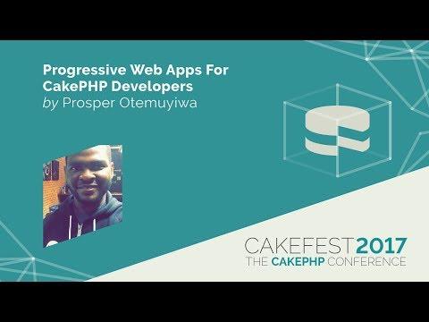 Progressive Web Apps For CakePHP Developers - Prosper Otemuyiwa @unicodeveloper