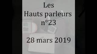Replay Les Hauts parleurs n°23 - 28mars2019