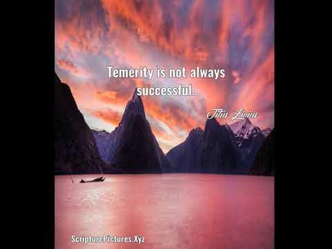 Titus Livius: Temerity is not always successful....