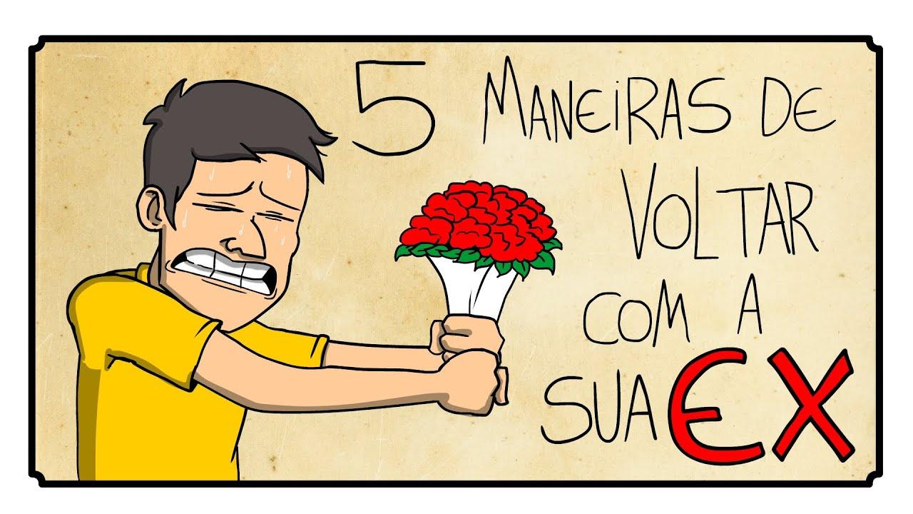 5 MANEIRAS DE VOLTAR COM A EX