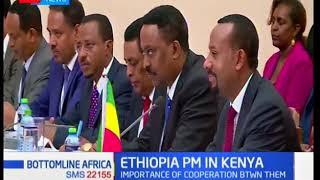 BottomLine Africa: Ethiopia Prime Minister in Kenya for bilateral talks with President Uhuru