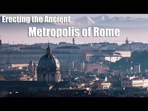 Erecting the Ancient Metropolis of Rome