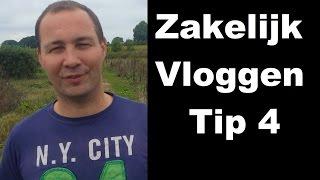 Vlog tips NL | Zakelijk Vloggen Nederlands en België | Tip 4