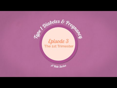 Type 1 Diabetes and Pregnancy: Episode 3 - The 1st Trimester