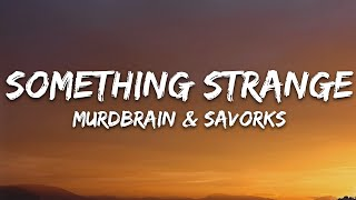 Murdbrain & Savrokks - Something Strange (Lyrics) [7clouds Release]