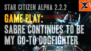 [Star Citizen Alpha 2.2.2] Game Play: Sabre, My Go-To Dogfighter