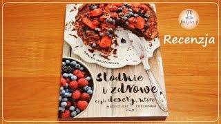 """Recenzja książki """"Słodkie i zdrowe, czyli desery, które możesz jeść codziennie"""""""