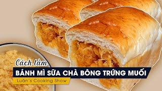 #3 Cách Làm BÁNH MÌ SỮA CUỘN CHÀ BÔNG TRỨNG MUỐI // HONGKONG MILK BREAD // Luân's Cooking Show