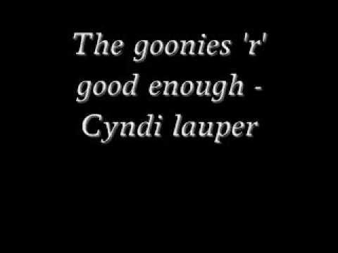 The goonies 'r' good enough - Cyndi lauper